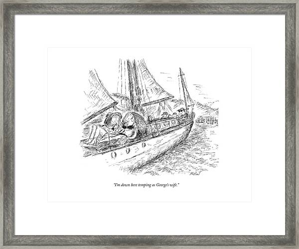 I'm Down Here Temping As George's Wife Framed Print