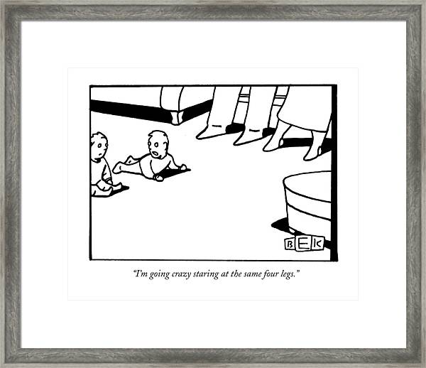 I'm Going Crazy Staring At The Same Four Legs Framed Print