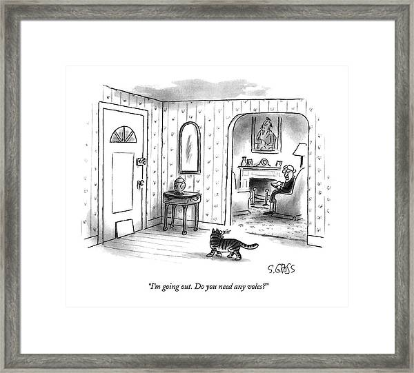 I'm Going Out.  Do You Need Any Voles? Framed Print
