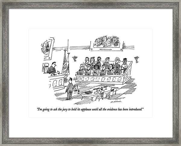 I'm Going To Ask The Jury To Hold Its Applause Framed Print