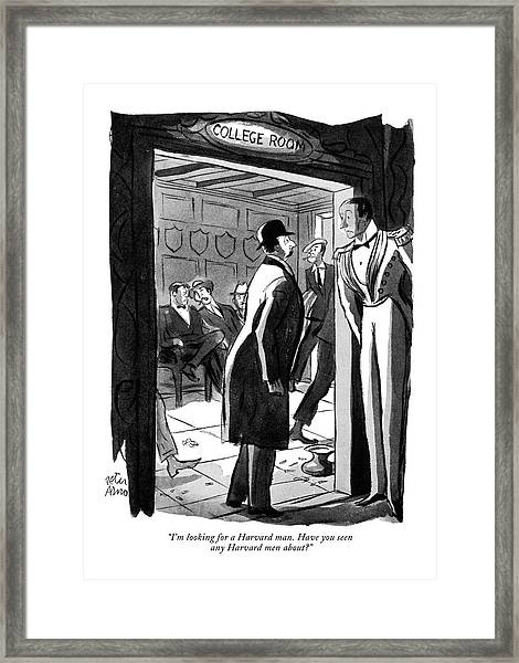 I'm Looking For A Harvard Man. Have You Seen Any Framed Print