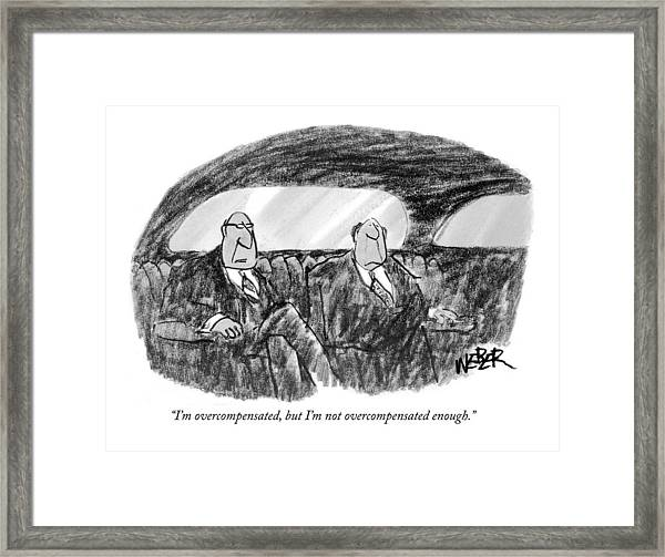 I'm Overcompensated Framed Print