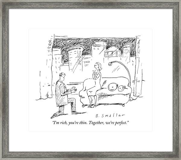 I'm Rich, You're Thin. Together, We're Perfect Framed Print