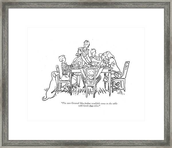 I'm Sure General Macarthur Wouldn't Come Framed Print