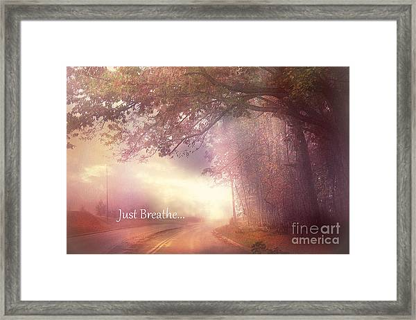 Inspirational Nature - Dreamy Surreal Ethereal Inspirational Art Print - Just Breathe.. Framed Print