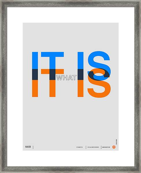 It Is What It Is Poster Framed Print