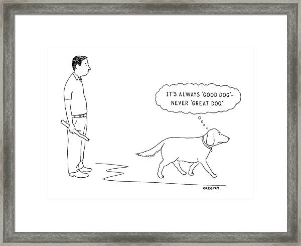 'it's Always 'good Dog' - Never 'great Dog.' Framed Print