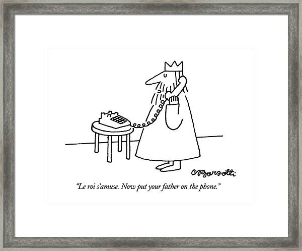 Le Roi S'amuse.  Now Put Your Father On The Phone Framed Print
