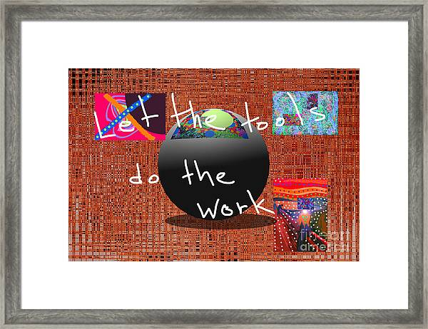 Let The Tools Do The Work Framed Print