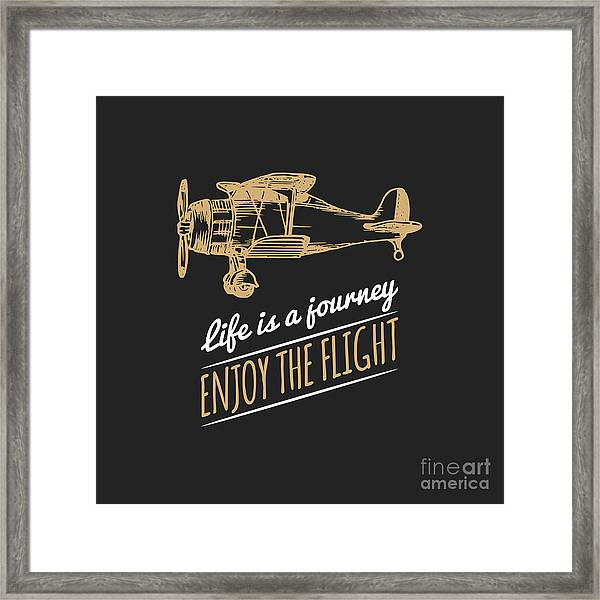Life Is A Journey, Enjoy The Flight Framed Print