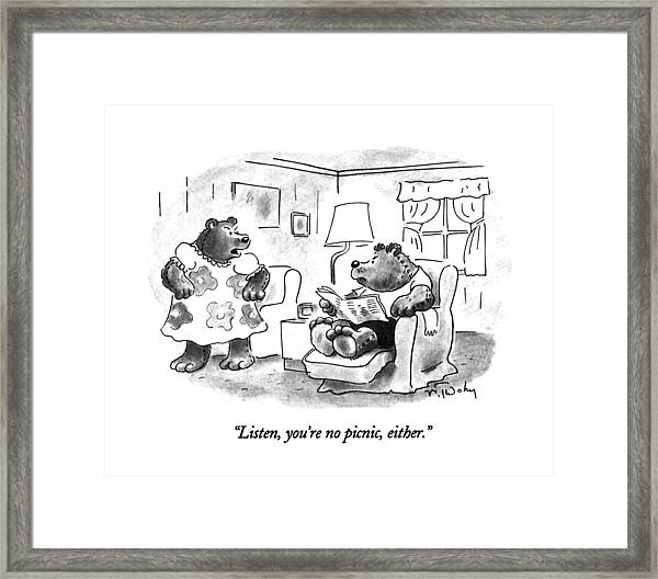 Listen, You're No Picnic, Either Framed Print