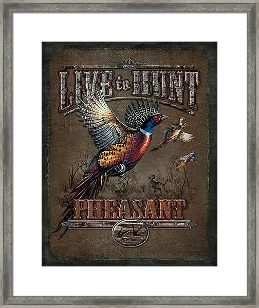 Live To Hunt Pheasants Framed Print