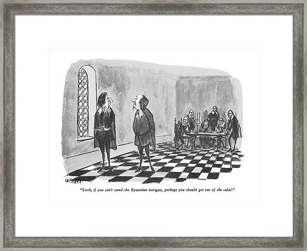 Look, If You Can't Stand The Byzantine Intrigue Framed Print