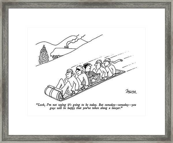 Look, I'm Not Saying It's Going To Be Today.  But Framed Print