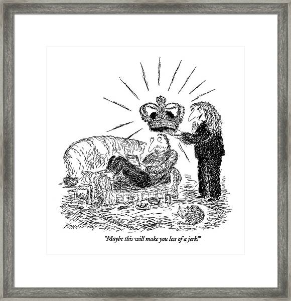 Maybe This Will Make You Less Of A Jerk! Framed Print