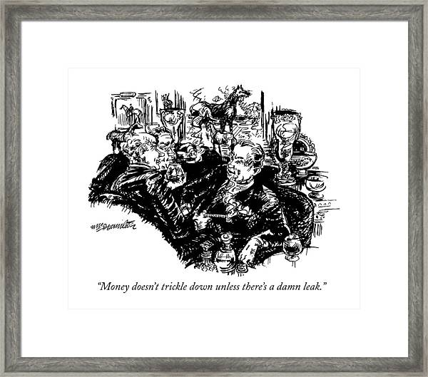 Money Doesn't Trickle Down Unless There's A Damn Framed Print