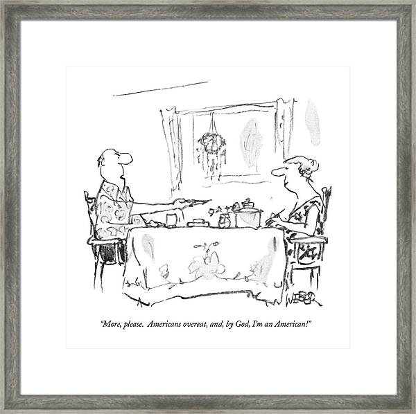 More, Please.  Americans Overeat, And, By God Framed Print
