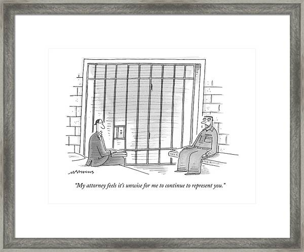 My Attorney Feels It's Unwise For Me To Continue Framed Print