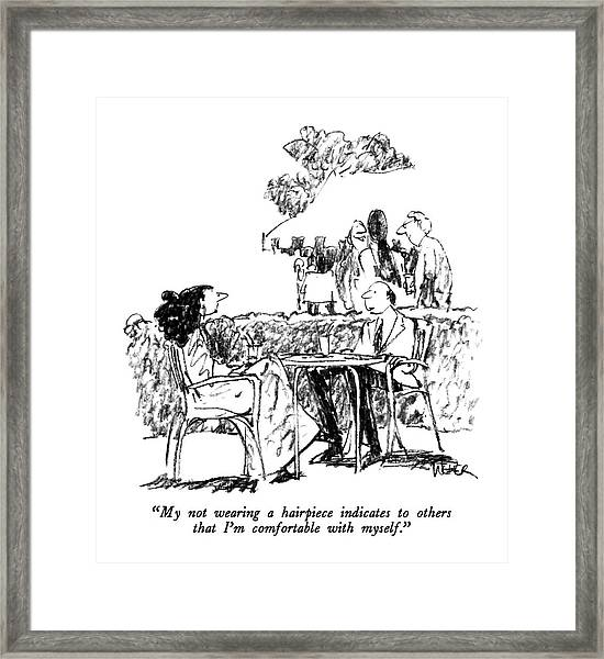 My Not Wearing A Hairpiece Indicates To Others Framed Print
