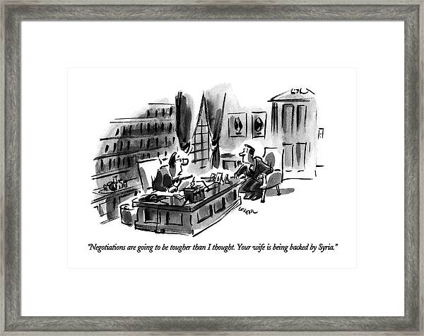 Negotiations Are Going To Be Tougher Than Framed Print