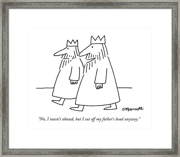 No, I Wasn't Abused, But I Cut Off My Father's Framed Print