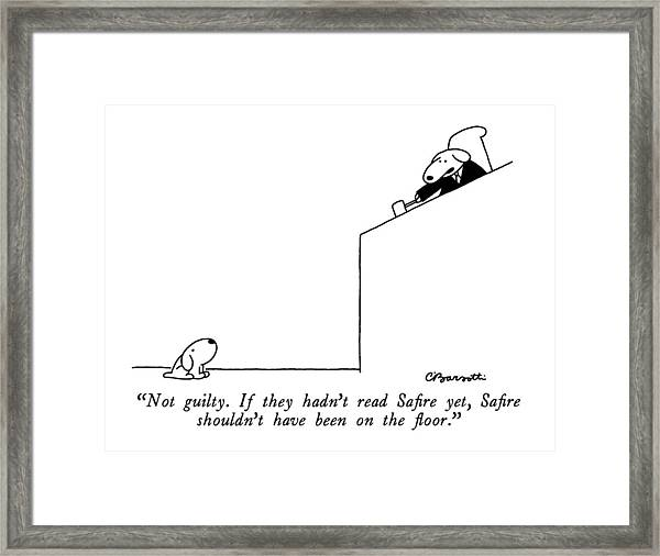 Not Guilty.  If They Hadn't Read Safire Yet Framed Print