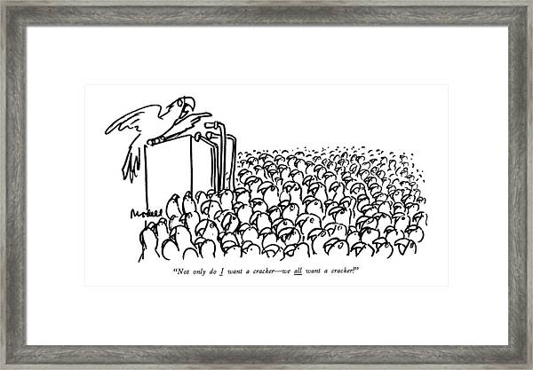 Not Only Do I Want A Cracker - We All Want Framed Print