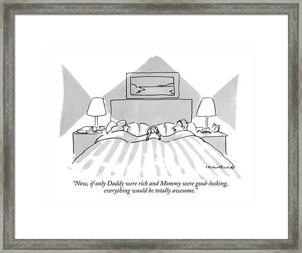 Now, If Only Daddy Were Rich And Mommy Framed Print