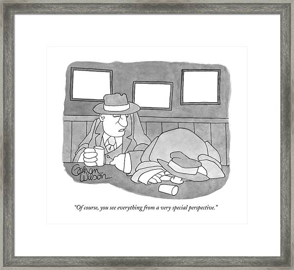 Of Course, You See Everything From A Very Special Framed Print