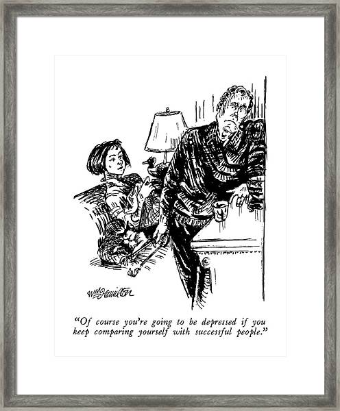 Of Course You're Going To Be Depressed If Framed Print