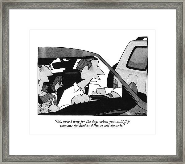 Oh, How I Long For The Days When You Could Flip Framed Print