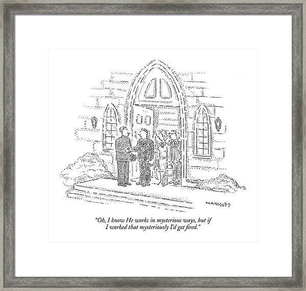Oh, I Know He Works In Mysterious Ways, But If  I Framed Print