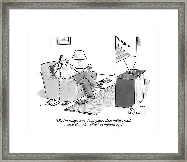 Oh, I'm Really Sorry.  I Just Placed Three Framed Print