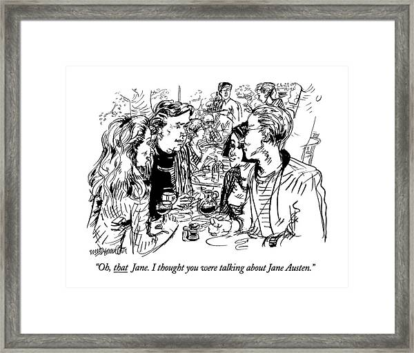 Oh, That Jane. I Thought You Were Talking Framed Print