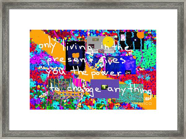 Only Living In The Present Gives You The Power To Change Anything Framed Print