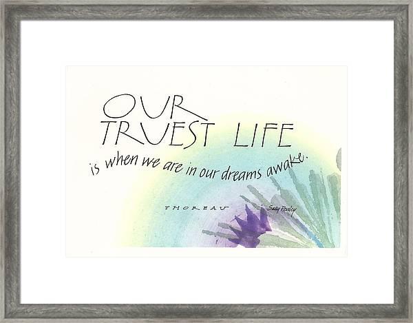 Our Truest Life Framed Print