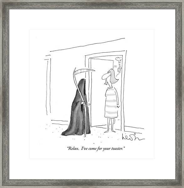 Relax.  I've Come For Your Toaster Framed Print