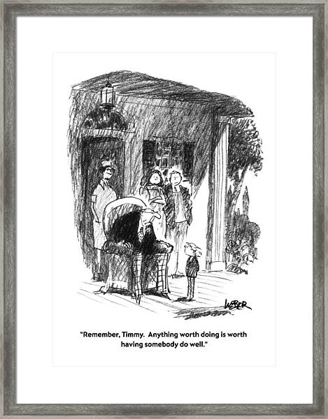 Remember, Timmy.  Anything Worth Doing Is Worth Framed Print
