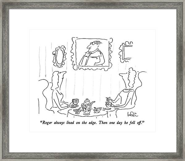 Roger Always Lived On The Edge.  Then One Day Framed Print