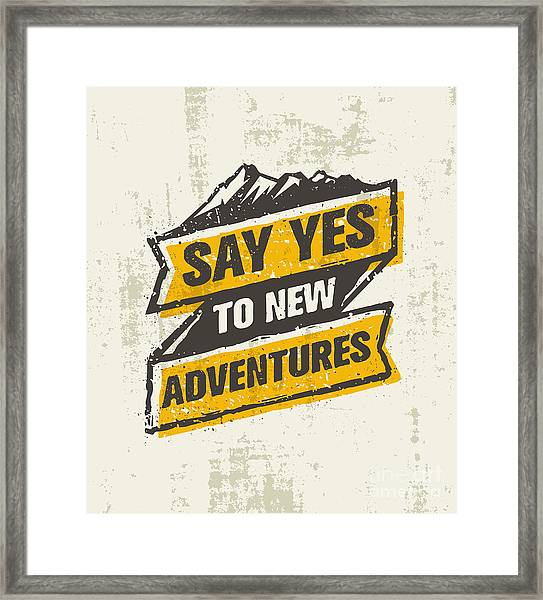 Say Yes To New Adventure. Inspiring Framed Print by Wow.subtropica