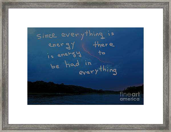 Since Energy Is Everything There Is Energy To Be Had In Everything Framed Print