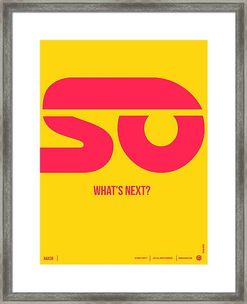 So What's Next Poster Framed Print