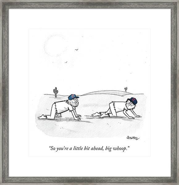 So You're A Little Bi Ahead Framed Print