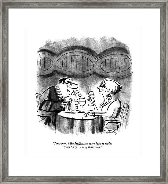Some Men, Miss Hoffstetter, Were Born To Lobby Framed Print
