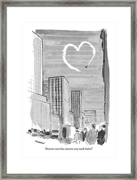 Someone Must Love Someone Very Much Indeed Framed Print