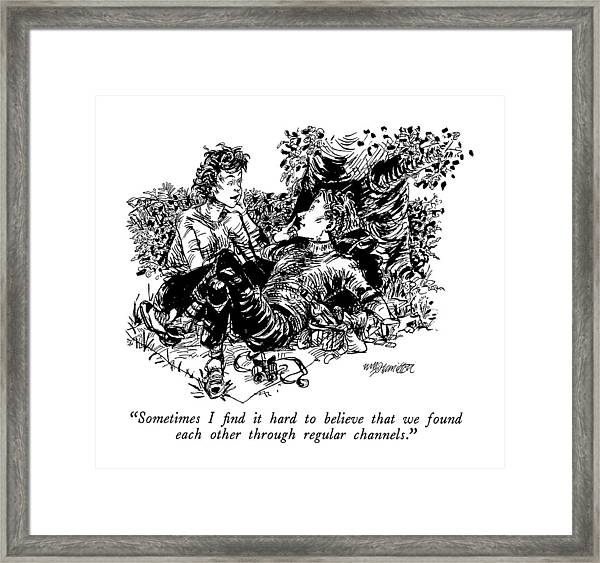 Sometimes I Find It Hard To Believe That We Found Framed Print