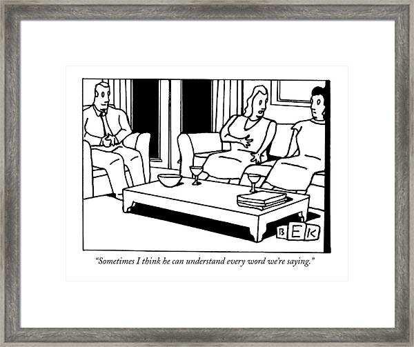 Sometimes I Think He Can Understand Every Word Framed Print