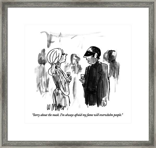 Sorry About The Mask.  I'm Always Afraid My Fame Framed Print