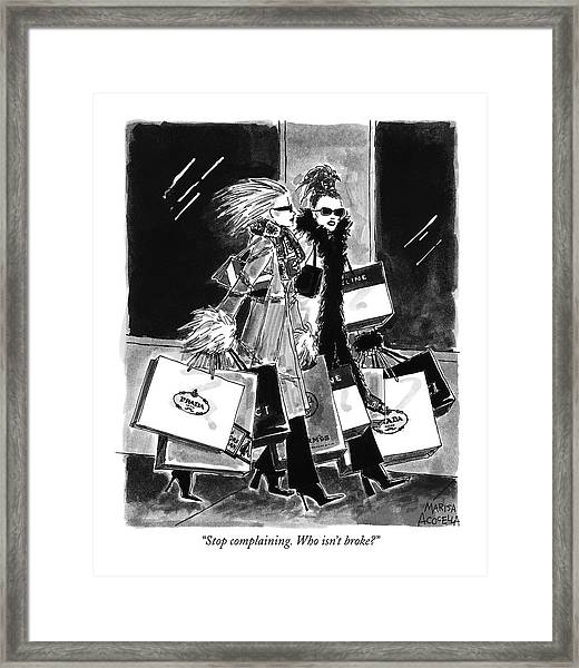Stop Complaining. Who Isn't Broke? Framed Print
