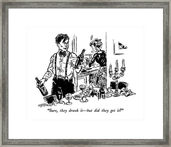 Sure, They Drank It - But Did They Get It? Framed Print